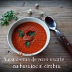 supa crema de rosii uscate cu busuioc si cimbru